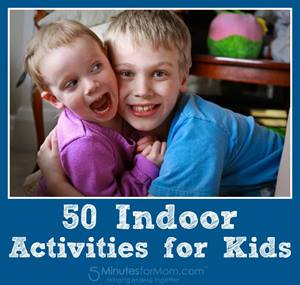 50 Indoor Activities for Kids - 5MinutesForMom.com