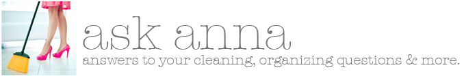 ask anna - answers to your cleaning, organizing questions & more.