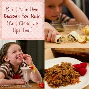 Build Your Own Recipes for Kids (And Clean Up Tips Too!)